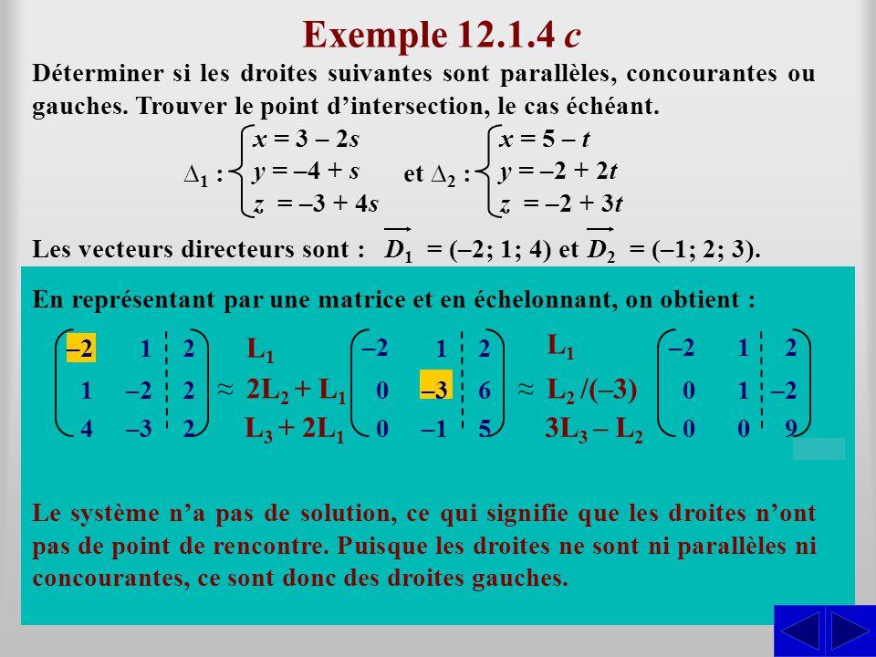 Exemple 12.1.4 c Déterminer si les droites suivantes sont parallèles, concourantes ou gauches. Trouver le point dintersection, le cas échéant. Ils ne