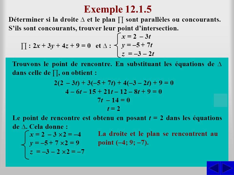 Exemple 12.1.5 Déterminer si la droite et le plan sont parallèles ou concourants. Sils sont concourants, trouver leur point dintersection. Le produit