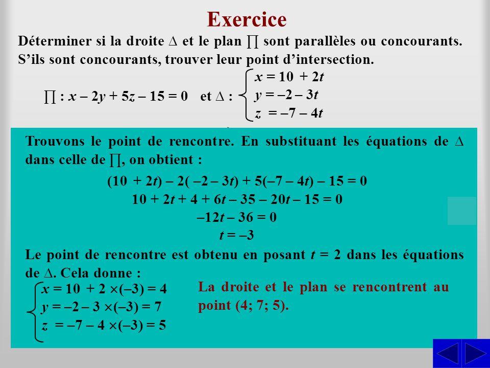 Exercice Déterminer si la droite et le plan sont parallèles ou concourants. Sils sont concourants, trouver leur point dintersection. Le produit scalai