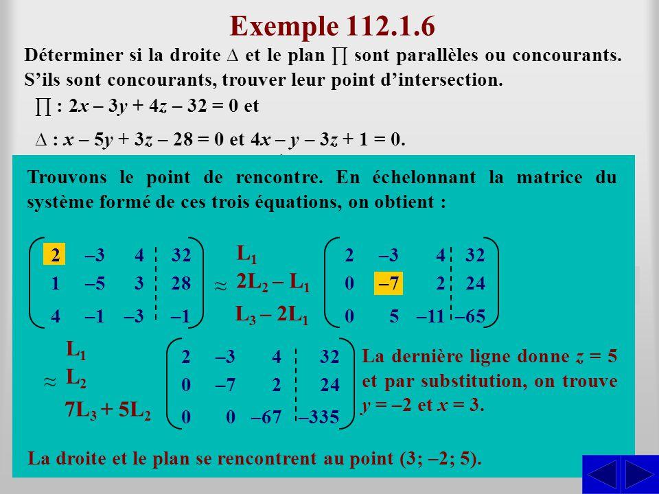Exemple 112.1.6 Les vecteurs perpendicu- laires à sont : Déterminer si la droite et le plan sont parallèles ou concourants. Sils sont concourants, tro