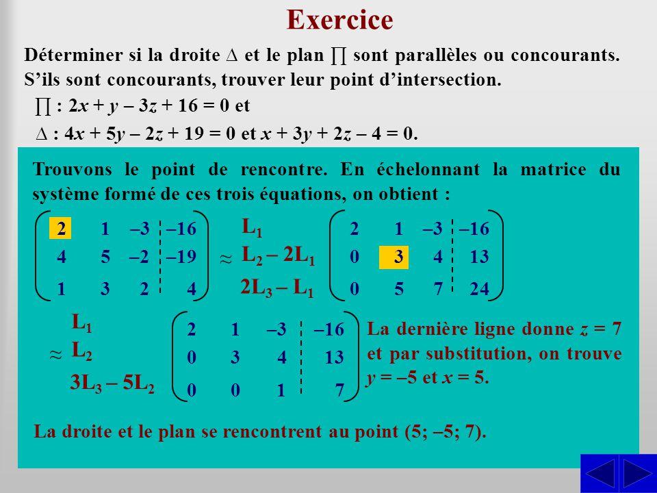Les vecteurs perpendicu- laires à sont : Exercice Déterminer si la droite et le plan sont parallèles ou concourants. Sils sont concourants, trouver le
