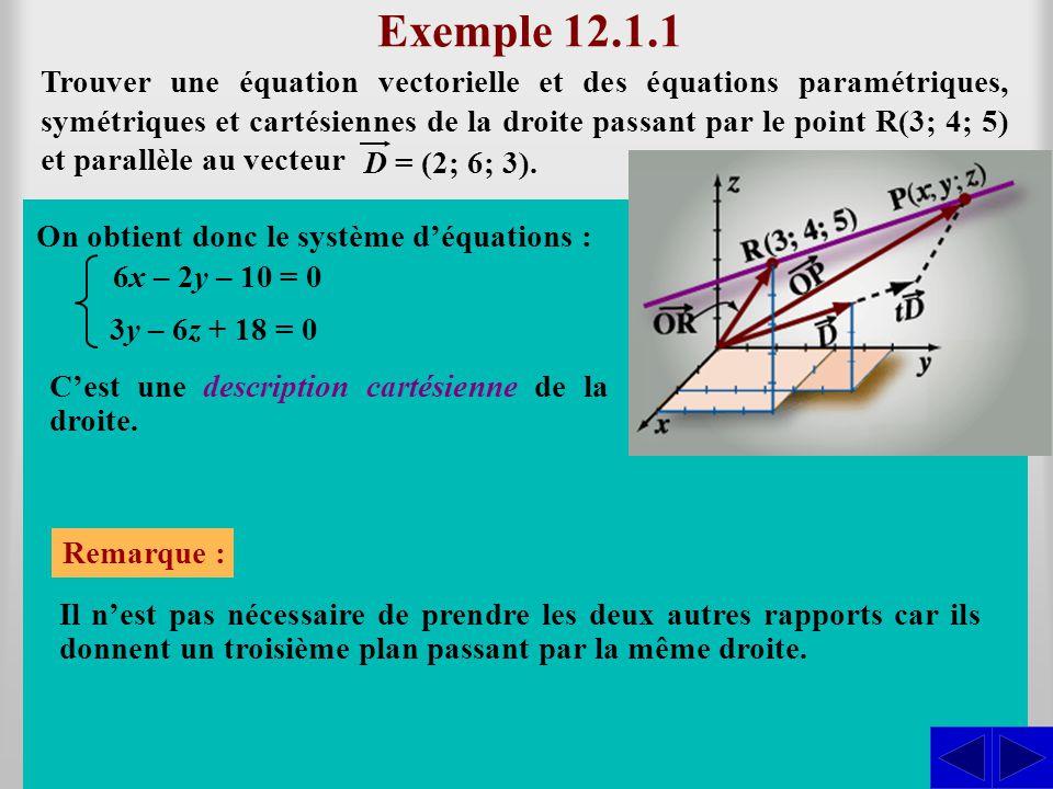 Exemple 12.1.1 En considérant les vecteurs algébriques dans la base usuelle, on a léquation vectorielle : Trouver une équation vectorielle et des équa