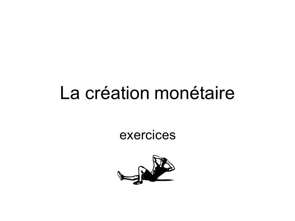 La création monétaire exercices
