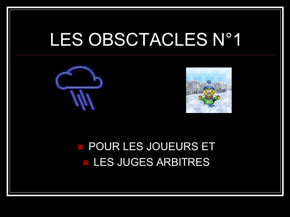 LES OBSCTACLES N°1 POUR LES JOUEURS ET LES JUGES ARBITRES