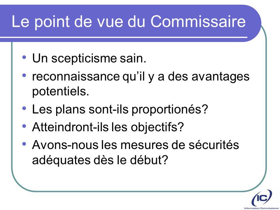 Le point de vue du Commissaire Un scepticisme sain. reconnaissance quil y a des avantages potentiels. Les plans sont-ils proportionés? Atteindront-ils