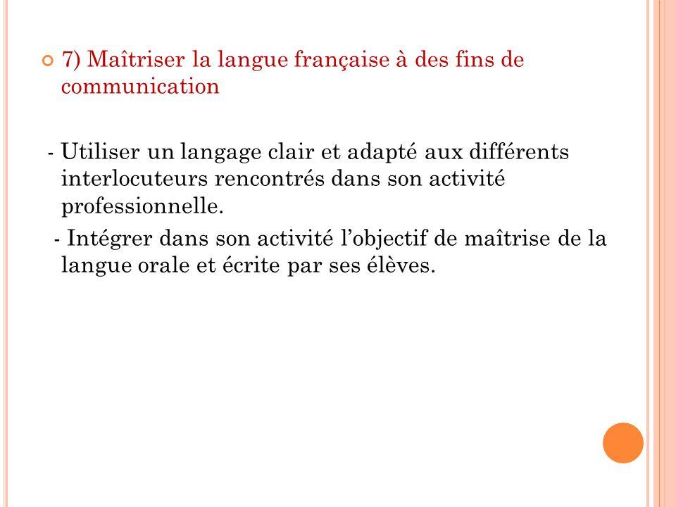 7) Maîtriser la langue française à des fins de communication - Utiliser un langage clair et adapté aux différents interlocuteurs rencontrés dans son a