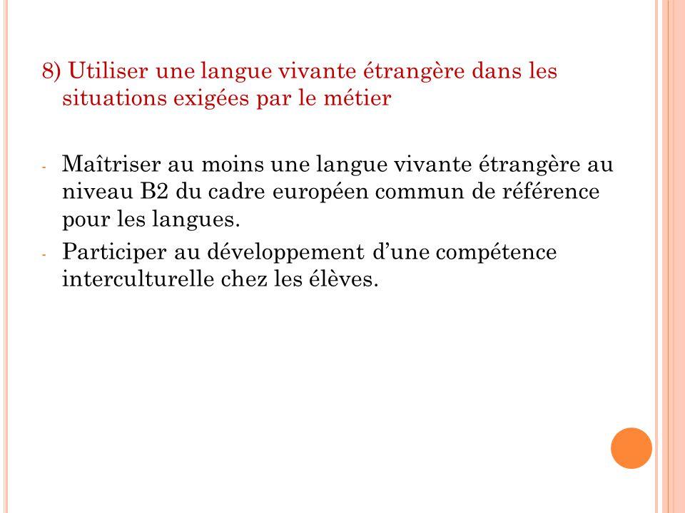 8) Utiliser une langue vivante étrangère dans les situations exigées par le métier - Maîtriser au moins une langue vivante étrangère au niveau B2 du c