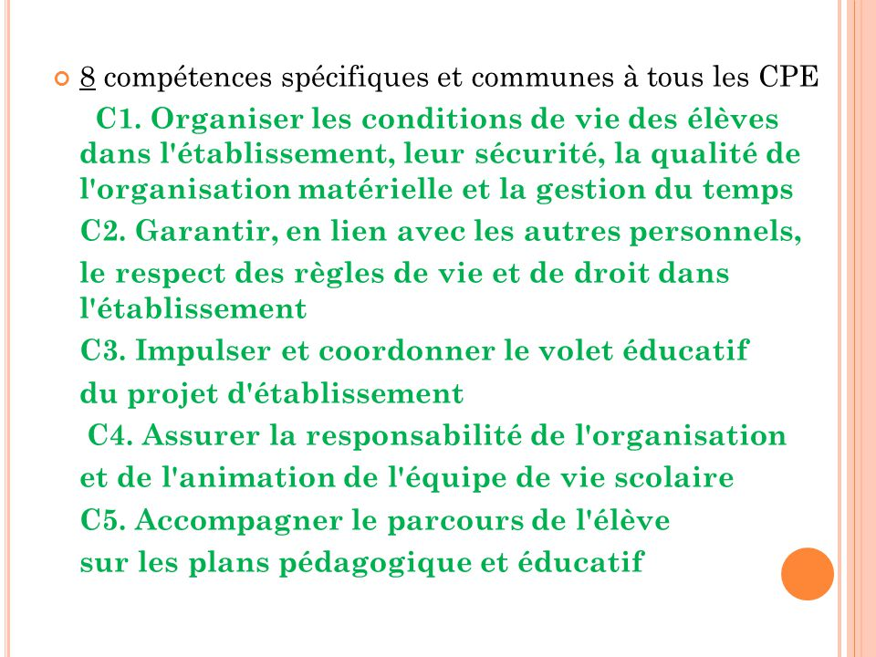 8 compétences spécifiques et communes à tous les CPE C1. Organiser les conditions de vie des élèves dans l'établissement, leur sécurité, la qualité de