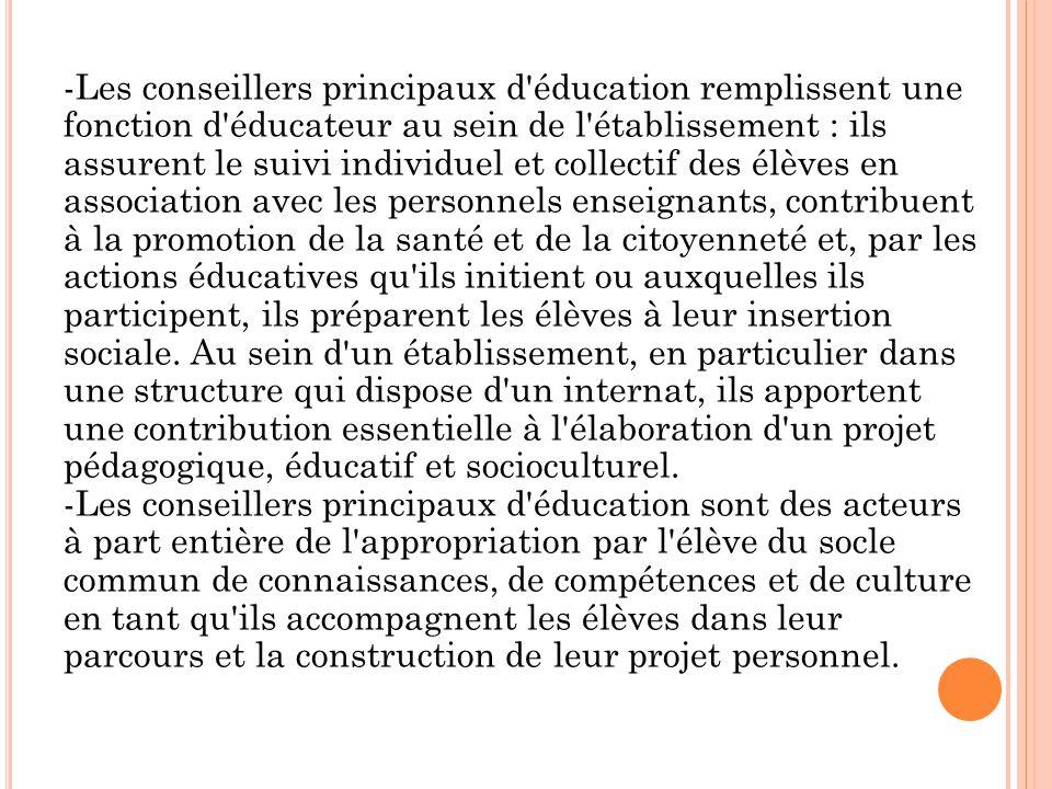 -Les conseillers principaux d'éducation remplissent une fonction d'éducateur au sein de l'établissement : ils assurent le suivi individuel et collecti