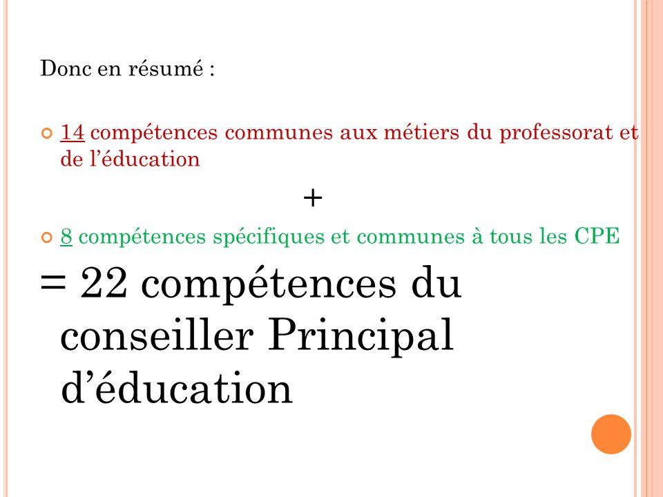 Donc en résumé : 14 compétences communes aux métiers du professorat et de léducation + 8 compétences spécifiques et communes à tous les CPE = 22 compé