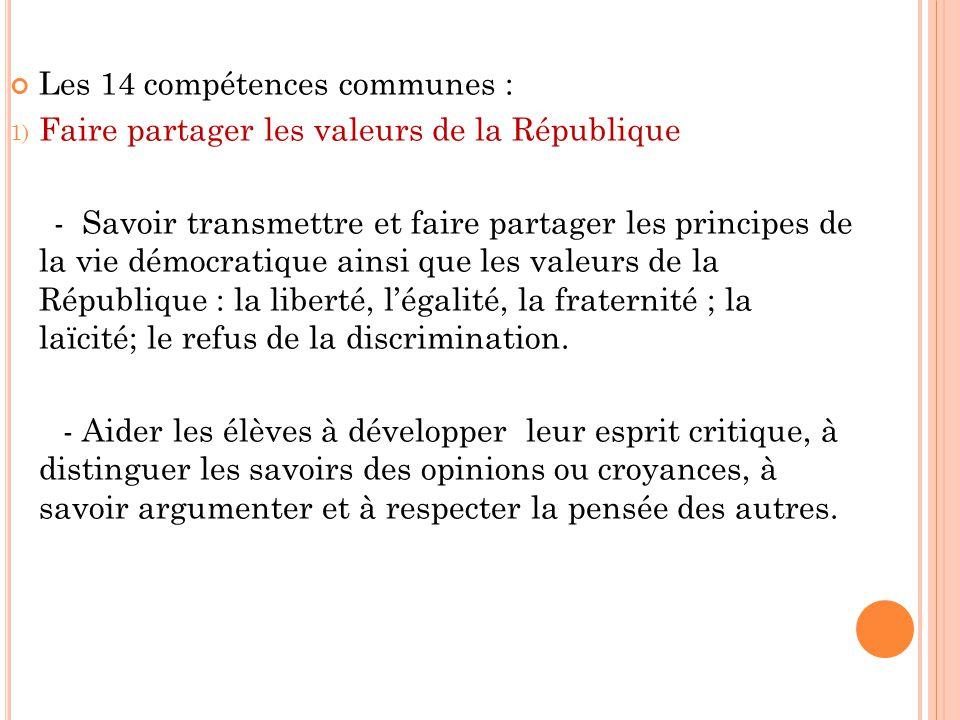Les 14 compétences communes : 1) Faire partager les valeurs de la République - Savoir transmettre et faire partager les principes de la vie démocratiq