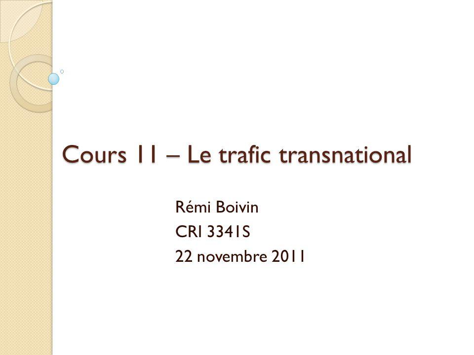 Cours 11 – Le trafic transnational Rémi Boivin CRI 3341S 22 novembre 2011