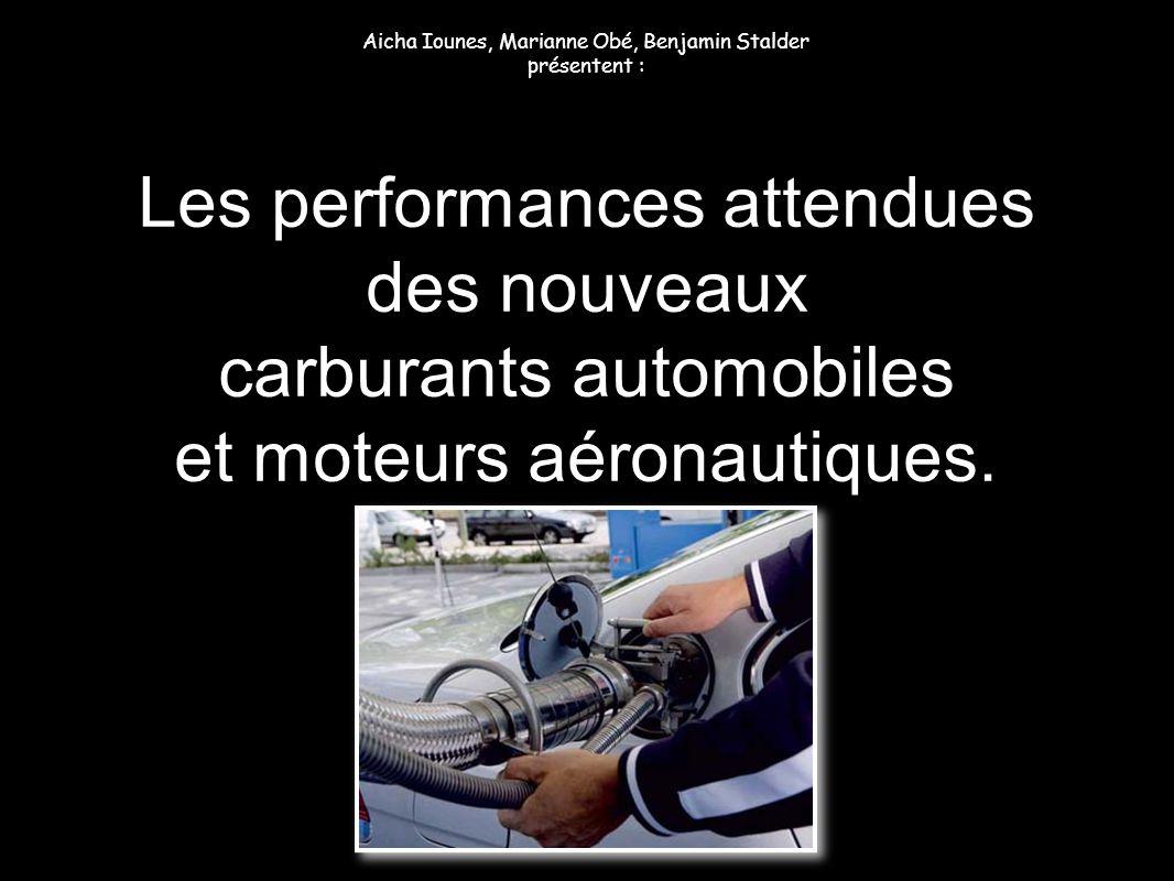 Les performances attendues des nouveaux carburants automobiles et moteurs aéronautiques. Aicha Iounes, Marianne Obé, Benjamin Stalder présentent :