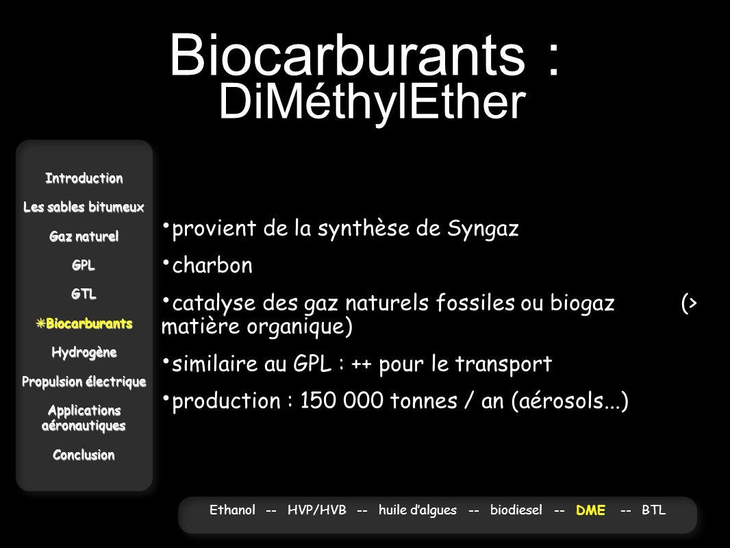 Biocarburants : DiMéthylEther Introduction Les sables bitumeux Gaz naturel GPLGTL Biocarburants BiocarburantsHydrogène Propulsion électrique Applicati