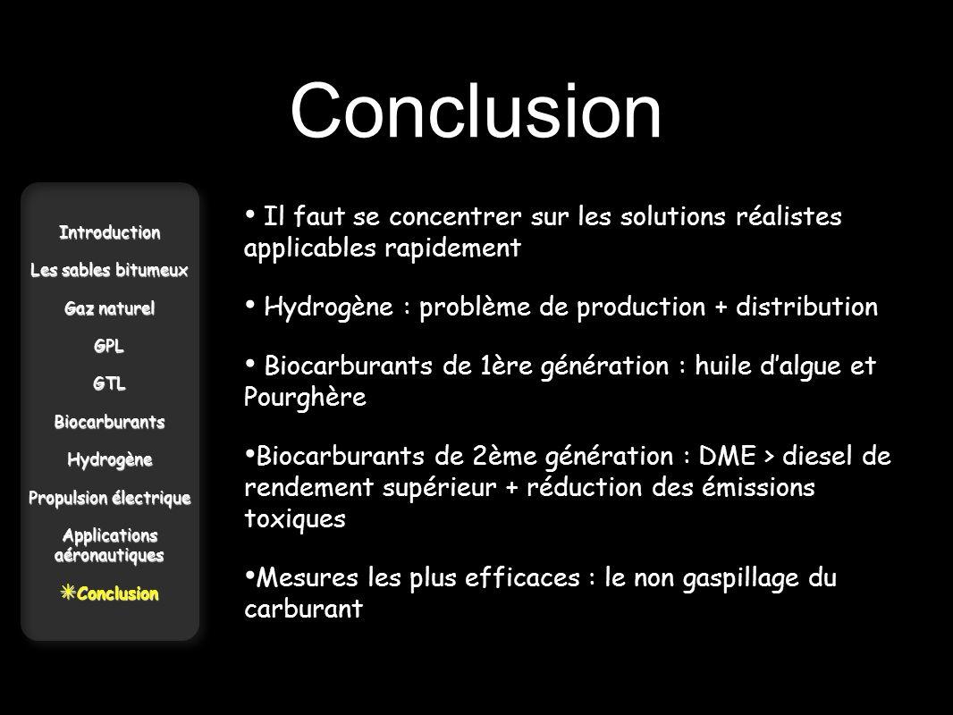 Conclusion Introduction Les sables bitumeux Gaz naturel GPLGTLBiocarburantsHydrogène Propulsion électrique Applications aéronautiques Conclusion Concl