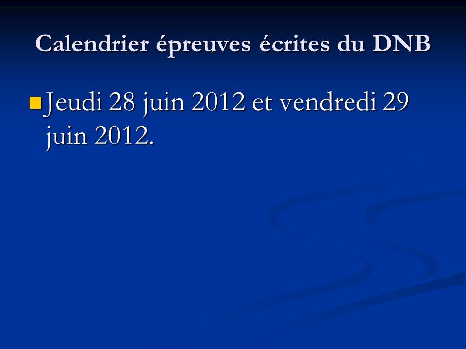 Calendrier épreuves écrites du DNB Jeudi 28 juin 2012 et vendredi 29 juin 2012. Jeudi 28 juin 2012 et vendredi 29 juin 2012.