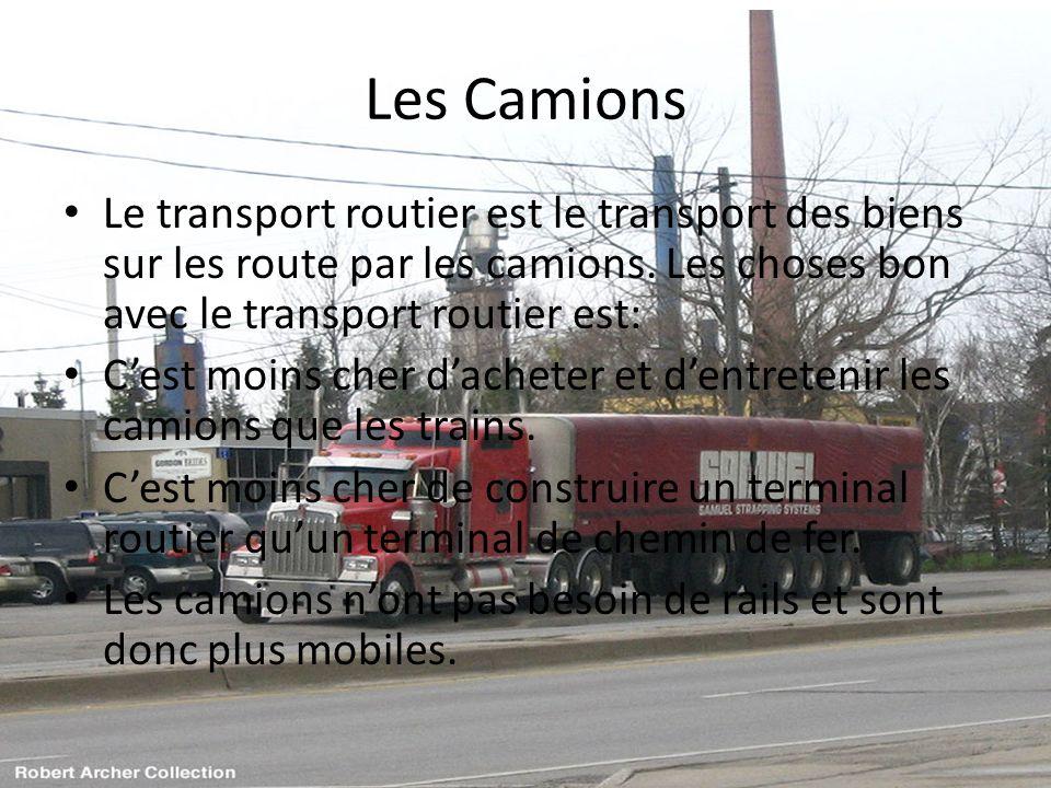 Les Camions Le transport routier est le transport des biens sur les route par les camions. Les choses bon avec le transport routier est: Cest moins ch