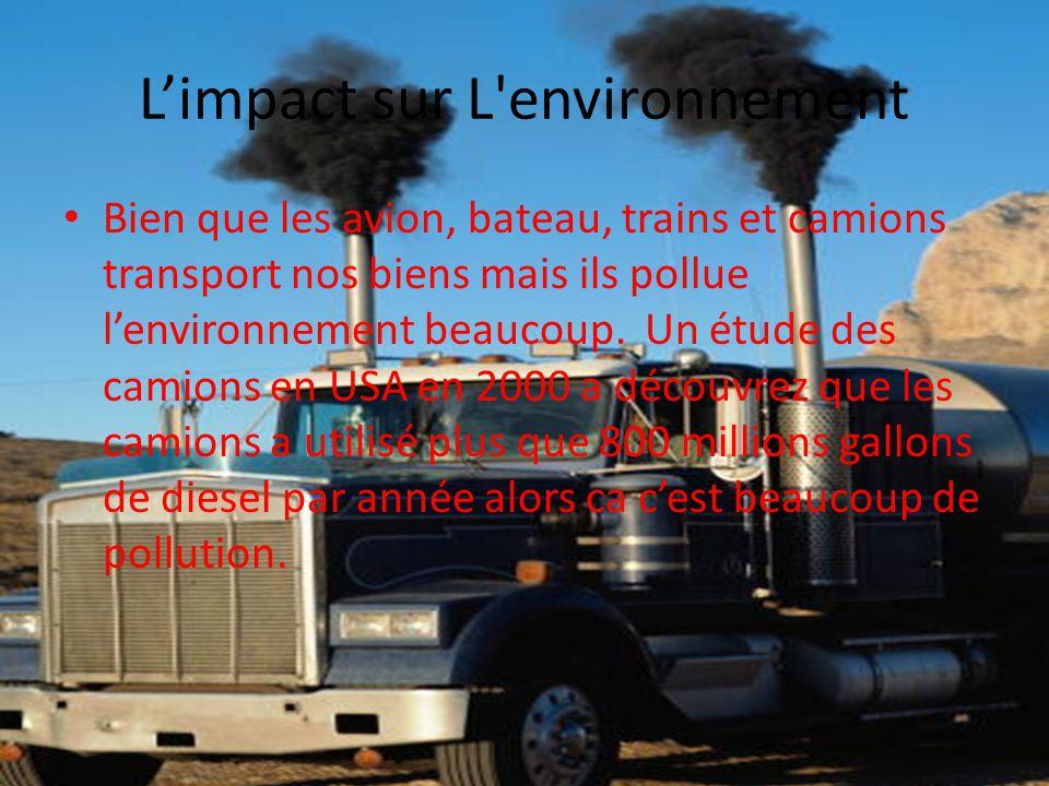 Limpact sur L'environnement Bien que les avion, bateau, trains et camions transport nos biens mais ils pollue lenvironnement beaucoup. Un étude des ca