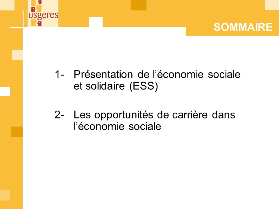 1- Présentation de léconomie sociale et solidaire (ESS) 2- Les opportunités de carrière dans léconomie sociale SOMMAIRE