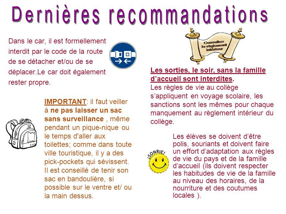Dans le car, il est formellement interdit par le code de la route de se détacher et/ou de se déplacer.Le car doit également rester propre. Les sorties