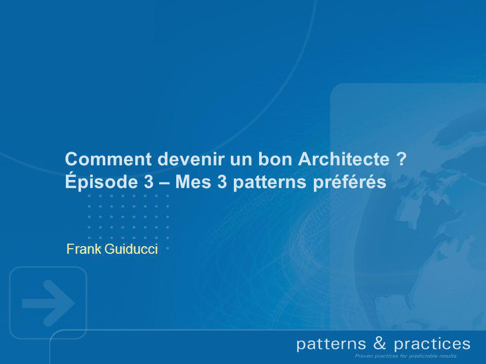 Comment devenir un bon Architecte ? Épisode 3 – Mes 3 patterns préférés Frank Guiducci