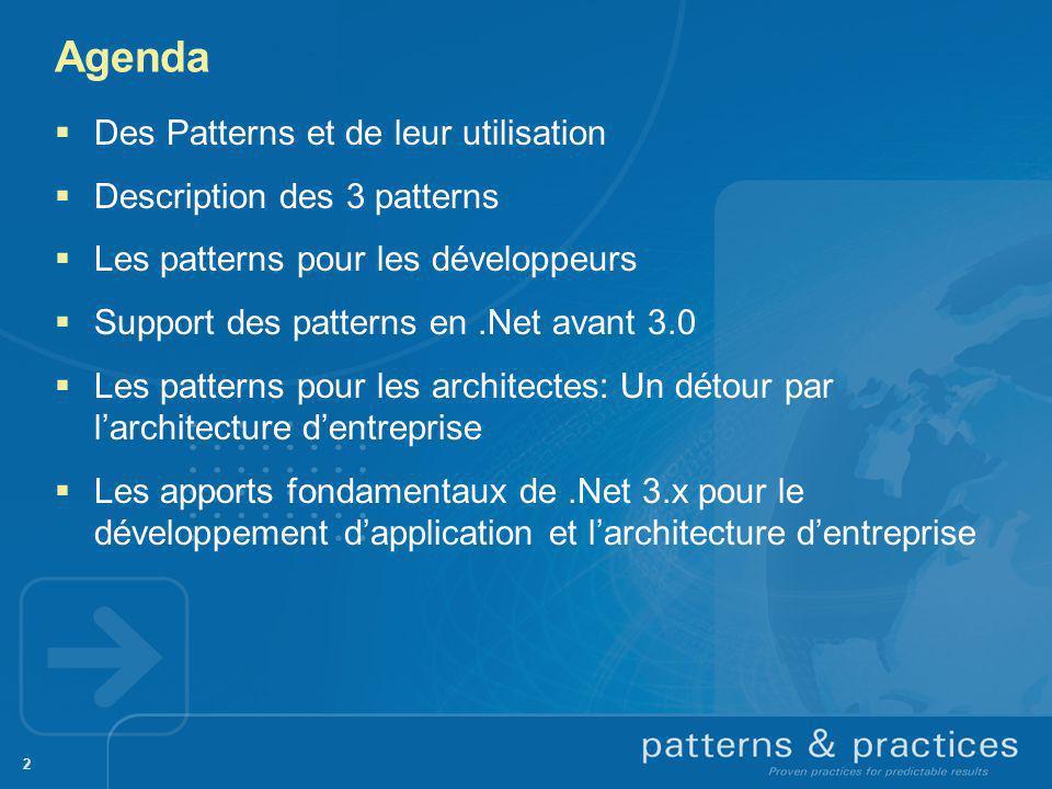 Agenda 2 Des Patterns et de leur utilisation Description des 3 patterns Les patterns pour les développeurs Support des patterns en.Net avant 3.0 Les p