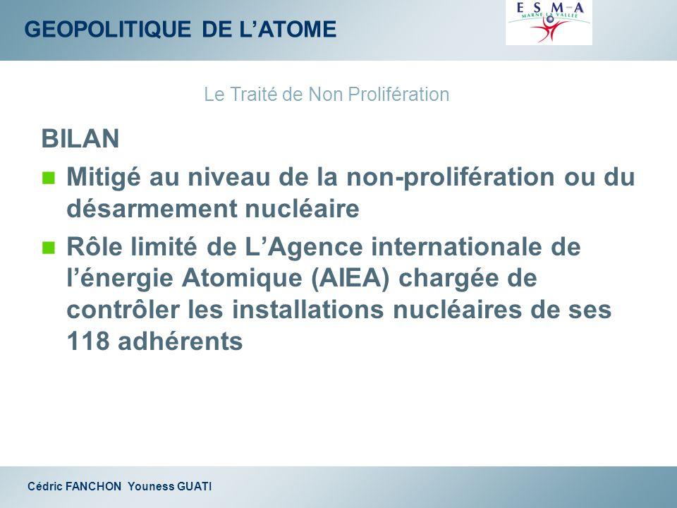 GEOPOLITIQUE DE LATOME Cédric FANCHON Youness GUATI BILAN Mitigé au niveau de la non-prolifération ou du désarmement nucléaire Rôle limité de LAgence