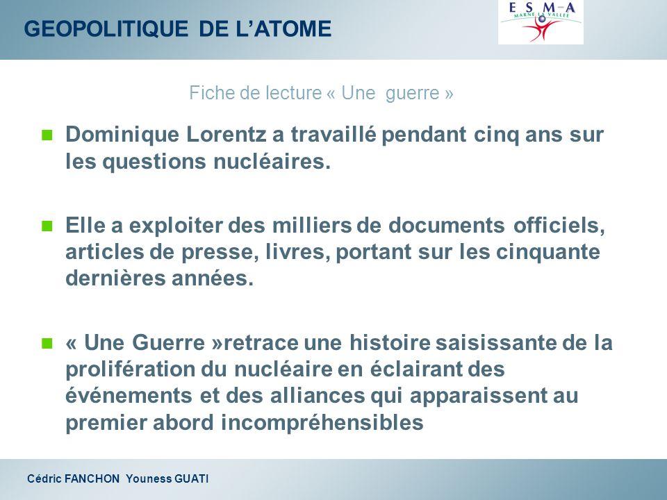 GEOPOLITIQUE DE LATOME Cédric FANCHON Youness GUATI Dominique Lorentz a travaillé pendant cinq ans sur les questions nucléaires. Elle a exploiter des