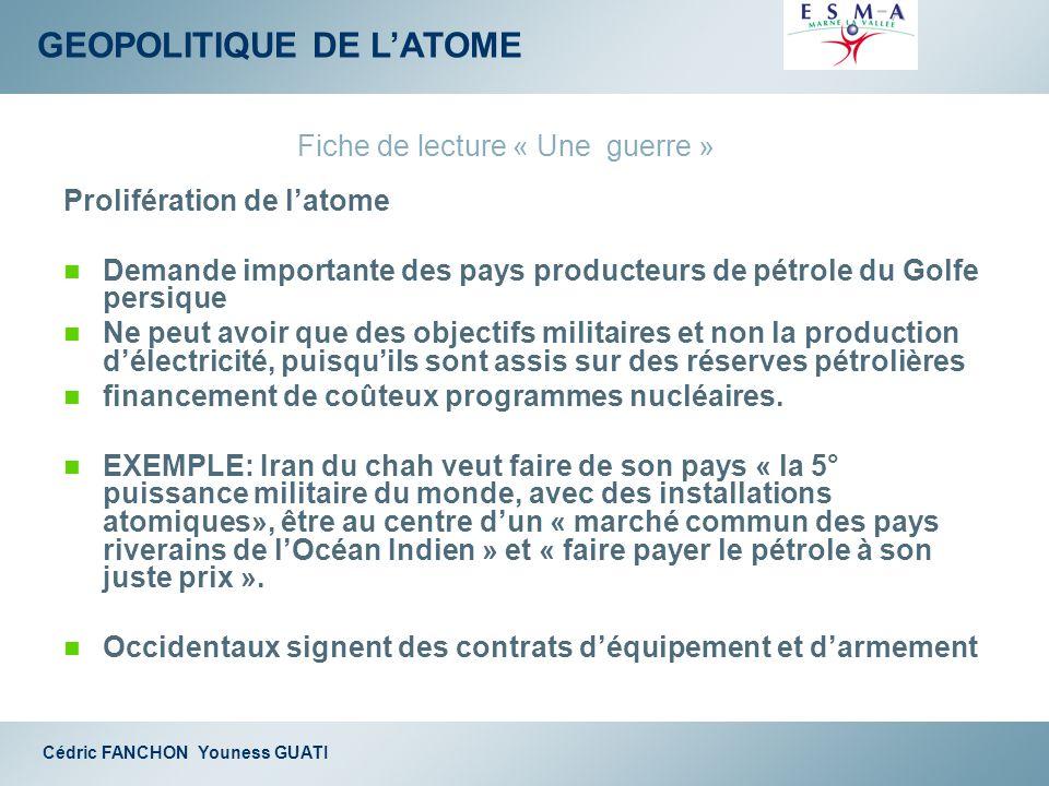 GEOPOLITIQUE DE LATOME Cédric FANCHON Youness GUATI Prolifération de latome Demande importante des pays producteurs de pétrole du Golfe persique Ne pe