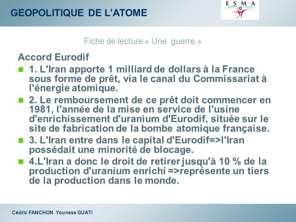 GEOPOLITIQUE DE LATOME Cédric FANCHON Youness GUATI Accord Eurodif 1. L'Iran apporte 1 milliard de dollars à la France sous forme de prêt, via le cana
