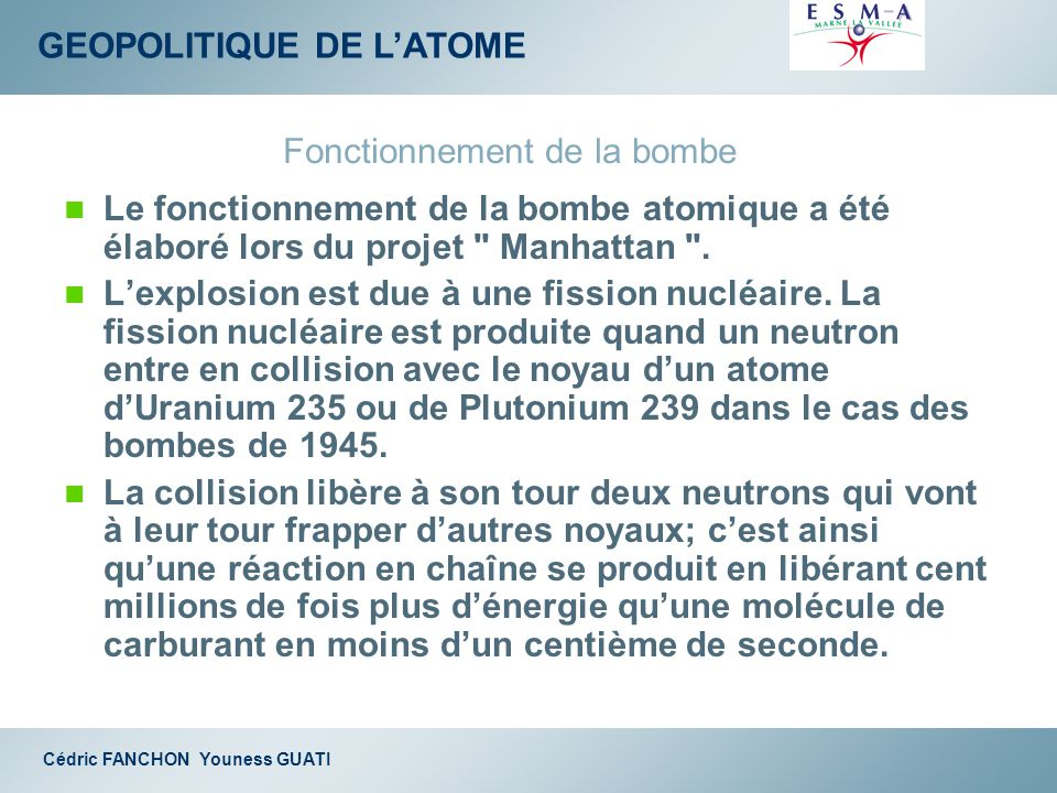 GEOPOLITIQUE DE LATOME Cédric FANCHON Youness GUATI Le fonctionnement de la bombe atomique a été élaboré lors du projet