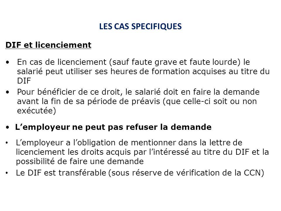 LES CAS SPECIFIQUES Lemployeur a lobligation de mentionner dans la lettre de licenciement les droits acquis par lintéressé au titre du DIF et la possi