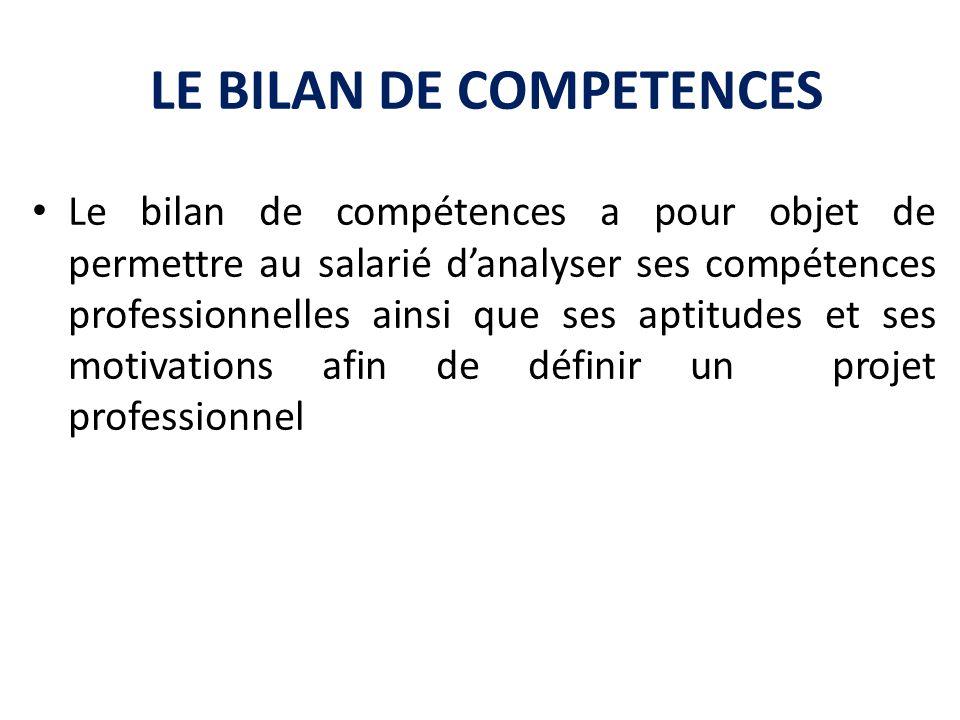 LE BILAN DE COMPETENCES Le bilan de compétences a pour objet de permettre au salarié danalyser ses compétences professionnelles ainsi que ses aptitude