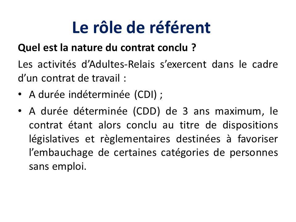 Le rôle de référent Quel est la nature du contrat conclu ? Les activités dAdultes-Relais sexercent dans le cadre dun contrat de travail : A durée indé