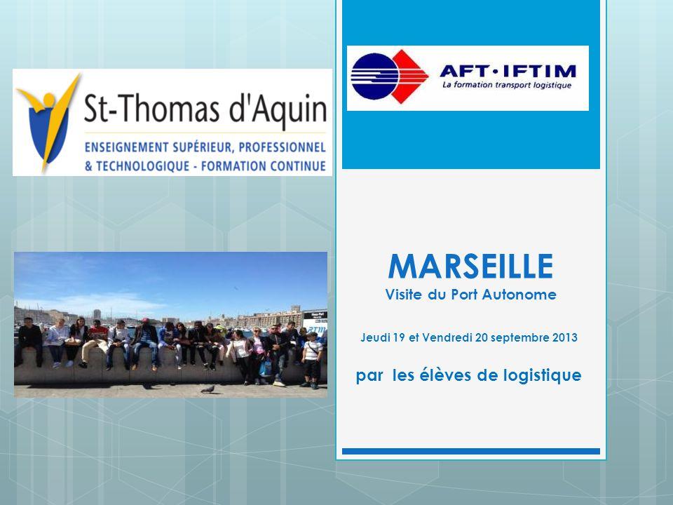 MARSEILLE Visite du Port Autonome Jeudi 19 et Vendredi 20 septembre 2013 par les élèves de logistique
