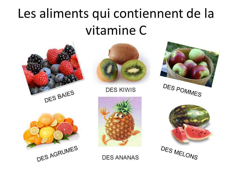Les aliments qui contiennent de la vitamine C DES BAIES DES KIWIS DES POMMES DES AGRUMES DES ANANAS DES MELONS
