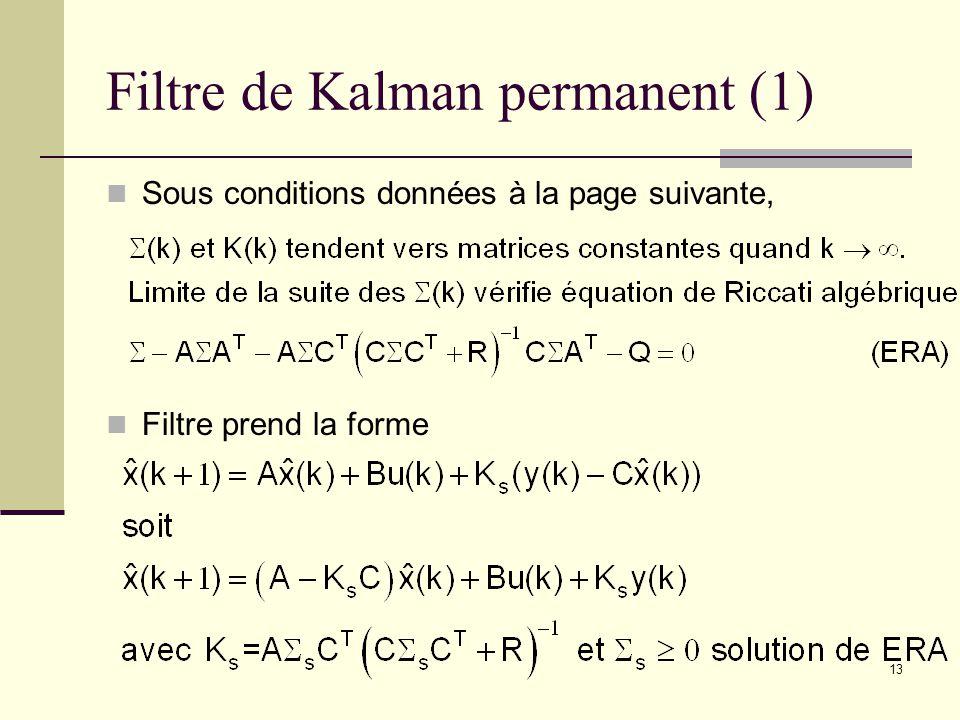 13 Filtre de Kalman permanent (1) Sous conditions données à la page suivante, Filtre prend la forme