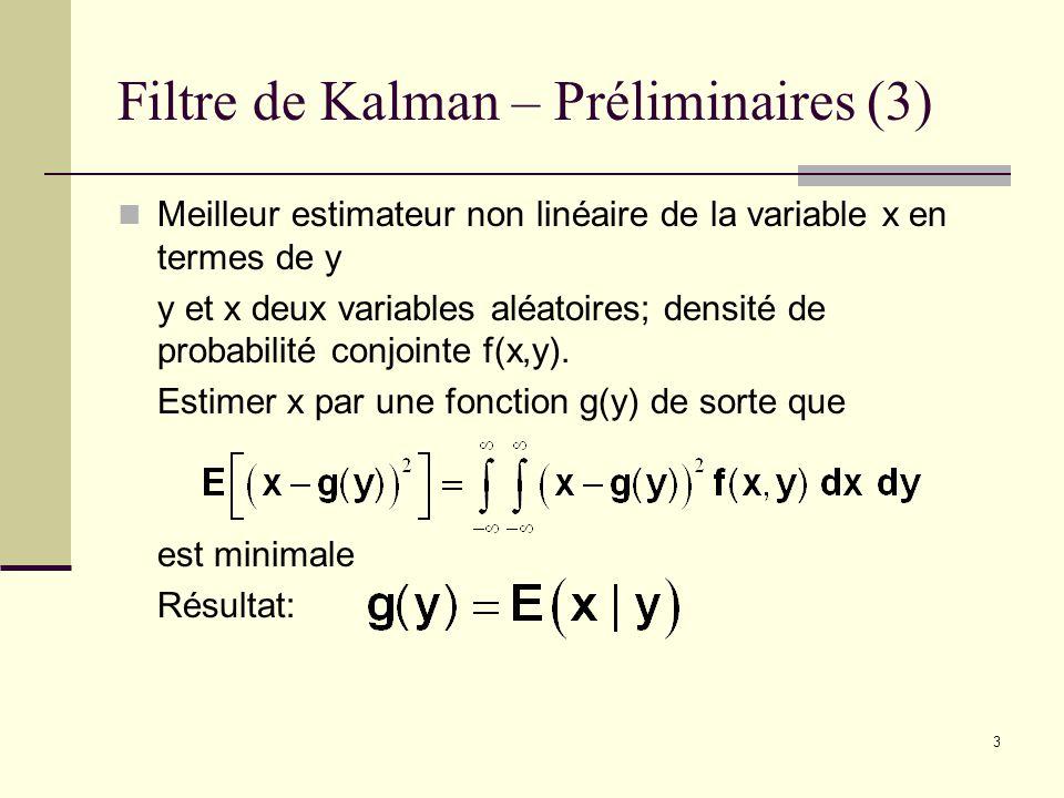 3 Filtre de Kalman – Préliminaires (3) Meilleur estimateur non linéaire de la variable x en termes de y y et x deux variables aléatoires; densité de p
