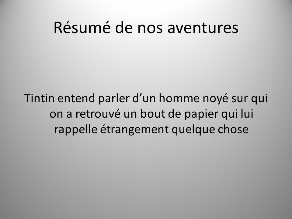 Résumé de nos aventures Tintin entend parler dun homme noyé sur qui on a retrouvé un bout de papier qui lui rappelle étrangement quelque chose