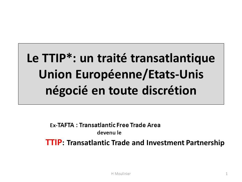 Le TTIP*: un traité transatlantique Union Européenne/Etats-Unis négocié en toute discrétion Ex- TAFTA : Transatlantic Free Trade Area devenu le TTIP :