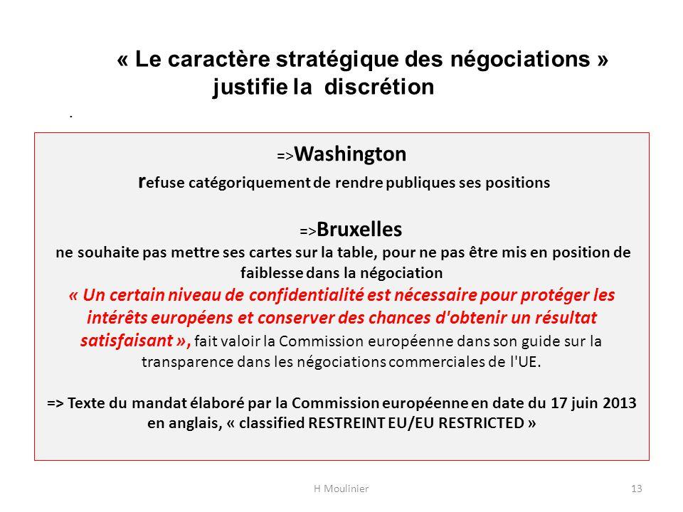 => Washington r efuse catégoriquement de rendre publiques ses positions => Bruxelles ne souhaite pas mettre ses cartes sur la table, pour ne pas être