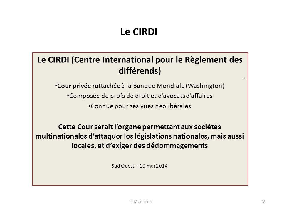 Le CIRDI Le CIRDI (Centre International pour le Règlement des différends) S Cour privée rattachée à la Banque Mondiale (Washington) Composée de profs