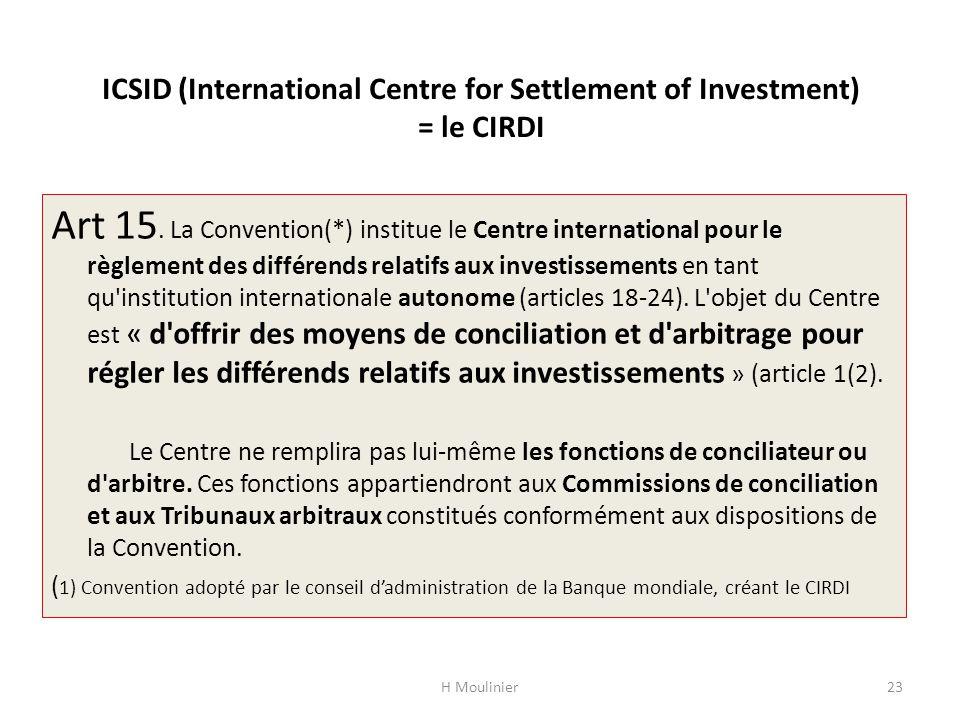 ICSID (International Centre for Settlement of Investment) = le CIRDI Art 15. La Convention(*) institue le Centre international pour le règlement des d