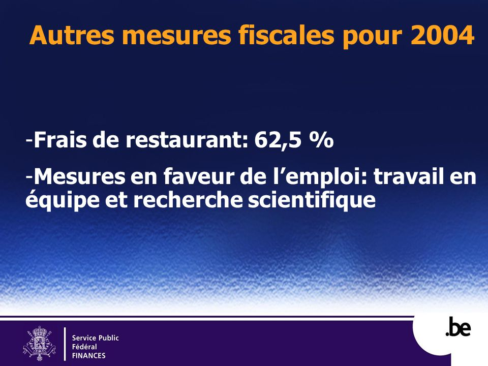 Autres mesures fiscales pour 2004 -Frais de restaurant: 62,5 % -Mesures en faveur de lemploi: travail en équipe et recherche scientifique