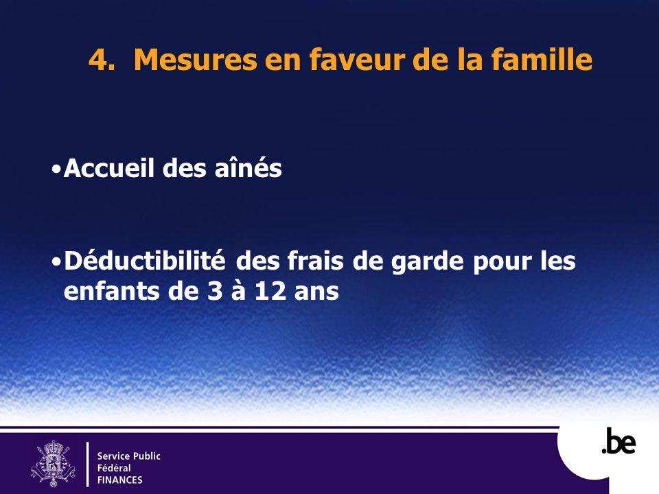 4. Mesures en faveur de la famille Accueil des aînés Déductibilité des frais de garde pour les enfants de 3 à 12 ans