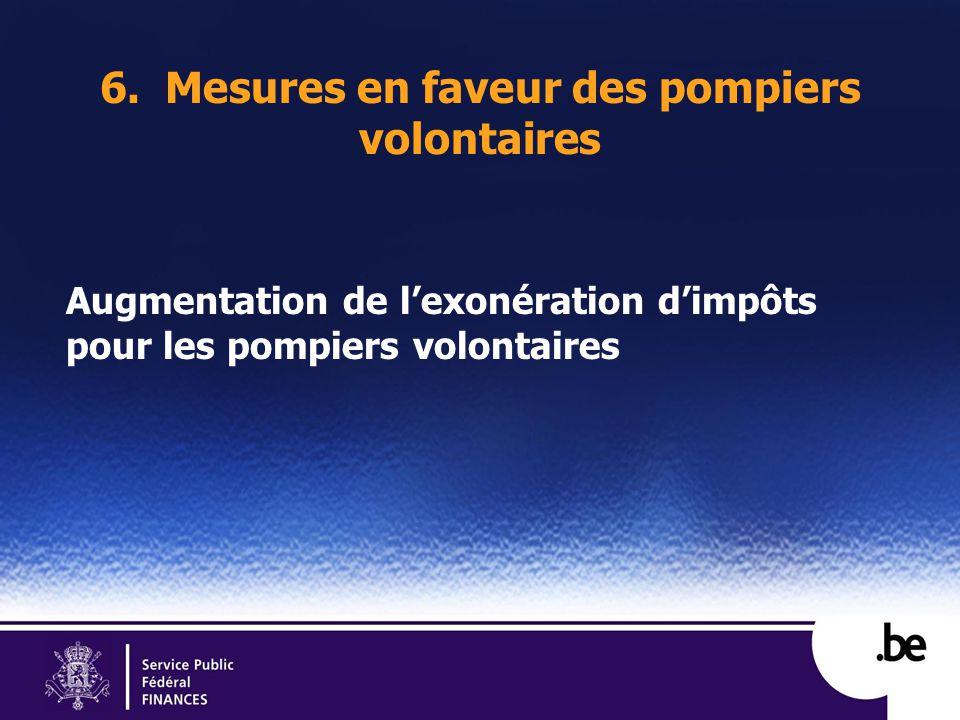 6. Mesures en faveur des pompiers volontaires Augmentation de lexonération dimpôts pour les pompiers volontaires