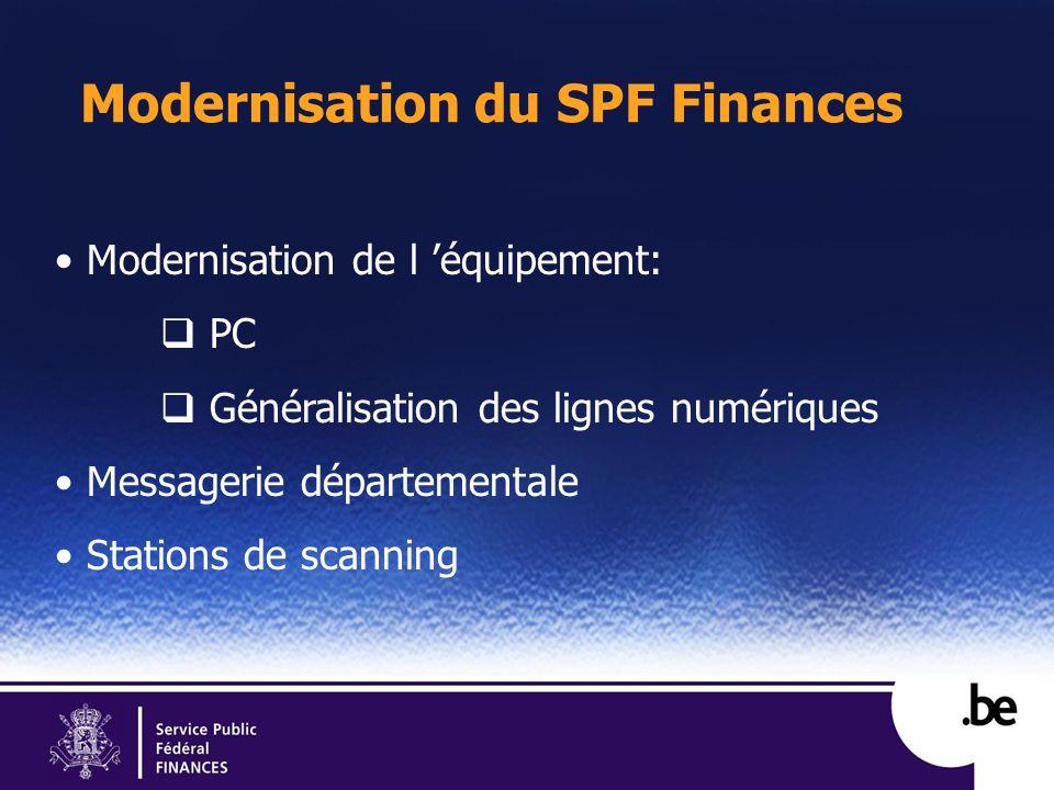 Modernisation du SPF Finances Modernisation de l équipement: PC Généralisation des lignes numériques Messagerie départementale Stations de scanning