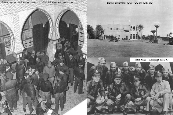 Biskra, décembre 1942 – QG du 301st BG Biskra, février 1943 – Les pilotes du 301st BG attendent les ordres Mars 1943 – Equipage de B-17