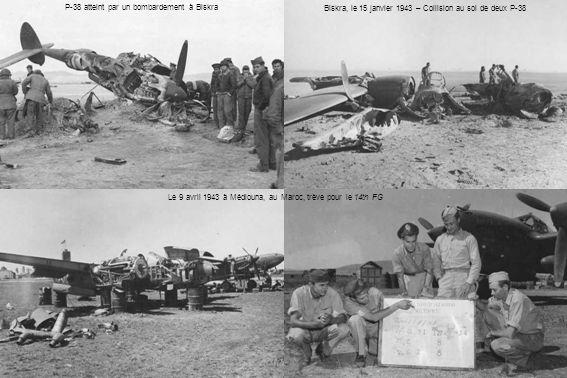 Le 9 avril 1943 à Médiouna, au Maroc, trève pour le 14th FG P-38 atteint par un bombardement à Biskra Biskra, le 15 janvier 1943 – Collision au sol de