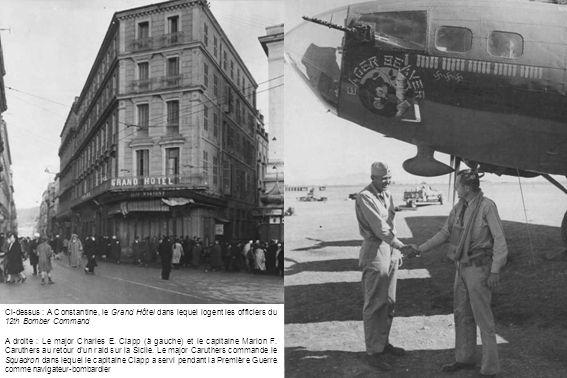 Ci-dessus : A Constantine, le Grand Hôtel dans lequel logent les officiers du 12th Bomber Command A droite : Le major Charles E. Clapp (à gauche) et l